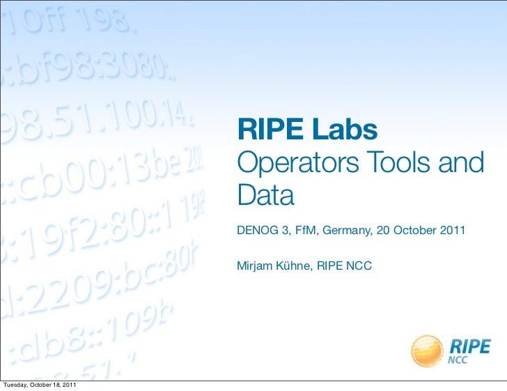 RIPE Labs                            Operators Tools and                            Data                            DENOG ...