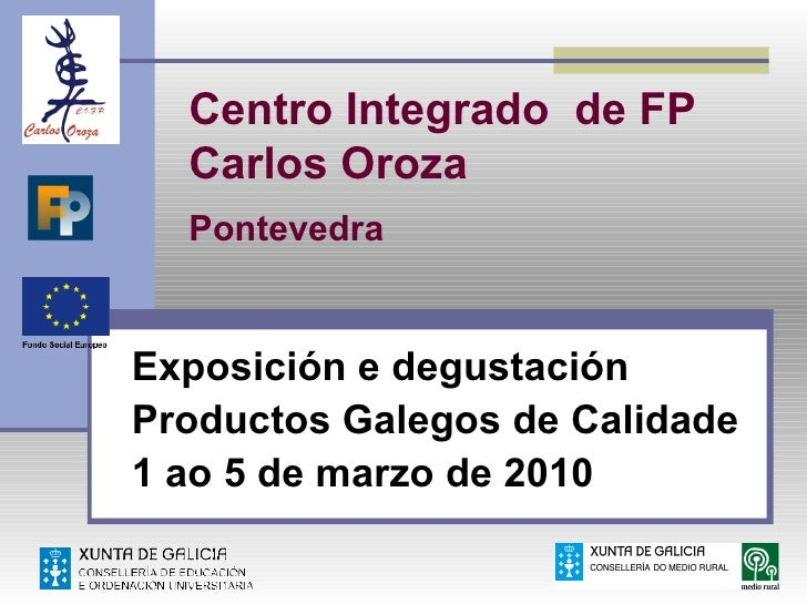 Centro Integrado de FP   Carlos Oroza   Pontevedra   Exposición e degustación Productos Galegos de Calidade 1 ao 5 de marz...