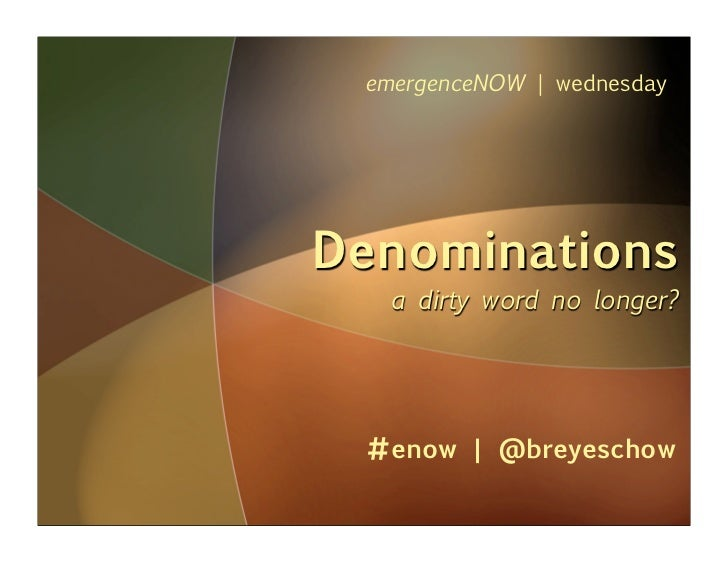 emergenceNOW | wednesday     Denominations   a dirty word no longer?      #enow | @breyeschow