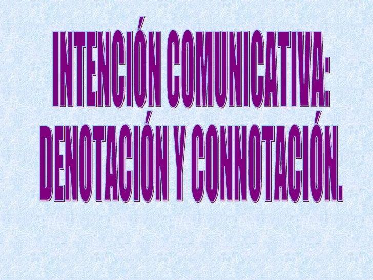 INTENCIÓN COMUNICATIVA: DENOTACIÓN Y CONNOTACIÓN.