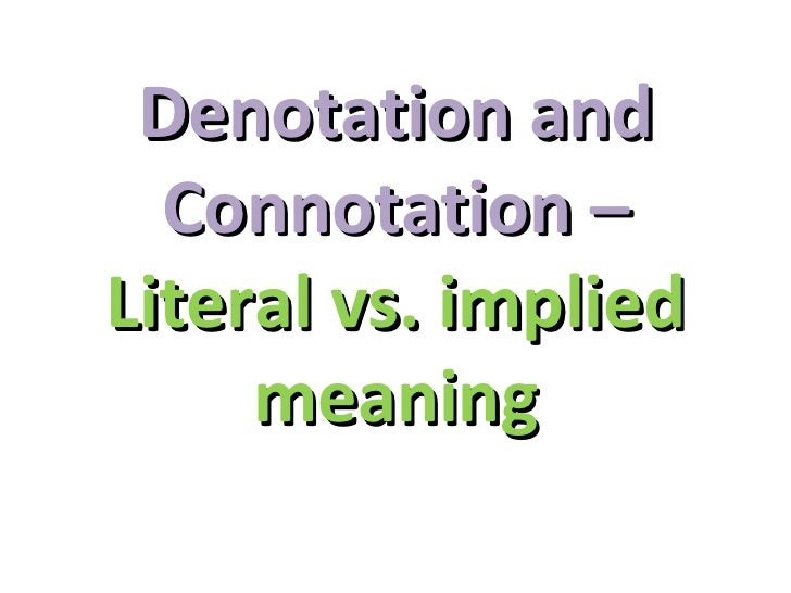 Denotation and  Connotation –Literal vs. implied     meaning