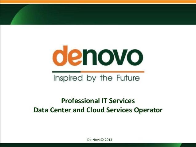 De Novo© 2013Professional IT ServicesData Center and Cloud Services Operator