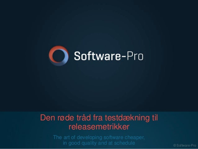 Den røde tråd fra testdækning til releasemetrikker The art of developing software cheaper, in good quality and at schedule...