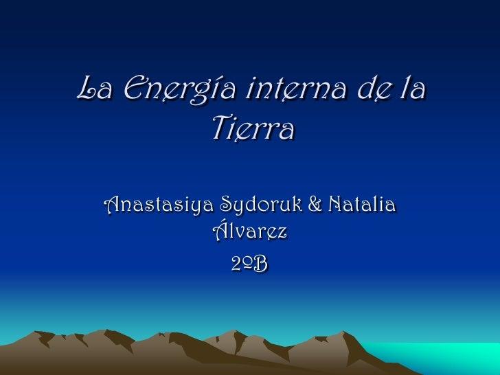 La Energía interna de la         Tierra   Anastasiya Sydoruk & Natalia            Álvarez              2ºB