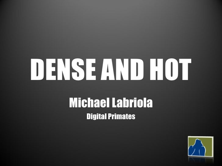 DENSE AND HOT Michael Labriola Digital Primates