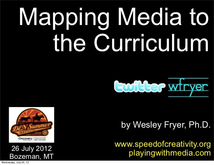 Mapping Media to               the Curriculum                          by Wesley Fryer, Ph.D.                         www....