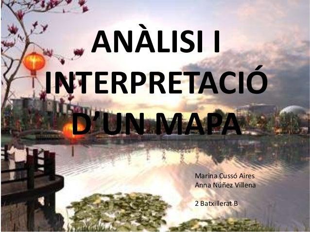 ANÀLISI IINTERPRETACIÓ  D'UN MAPA        Marina Cussó Aires        Anna Núñez Villena        2 Batxillerat B