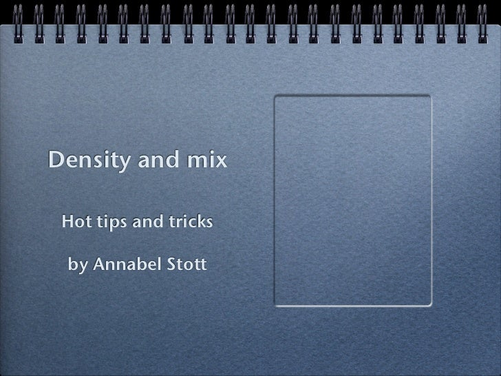 Density and mix Hot tips and tricks by Annabel Stott