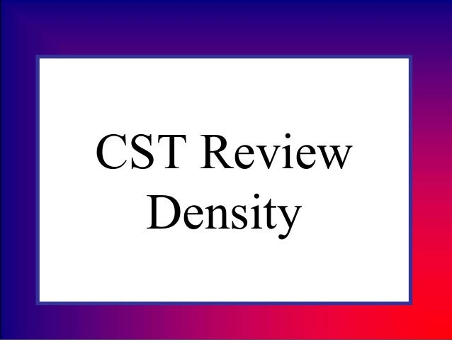 CST Review Density
