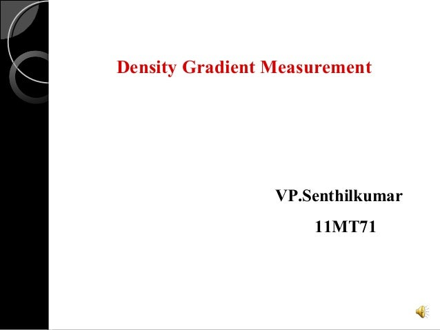 Density Gradient Measurement VP.Senthilkumar 11MT71