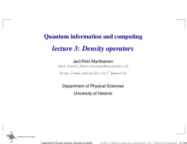 Quantum information and computing           lecture 3: Density operators                                 Jani-Petri Martik...