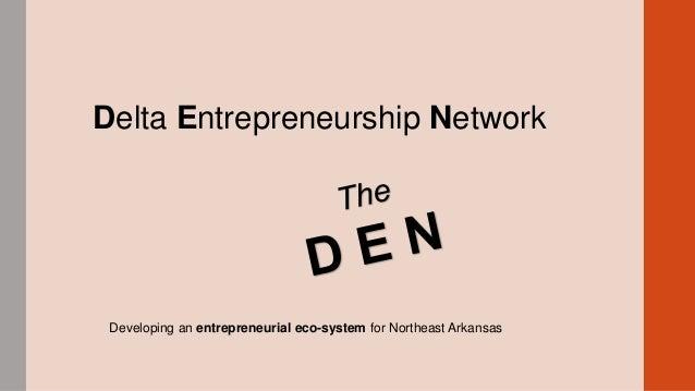 Delta Entrepreneurship Network  Developing an entrepreneurial eco-system for Northeast Arkansas