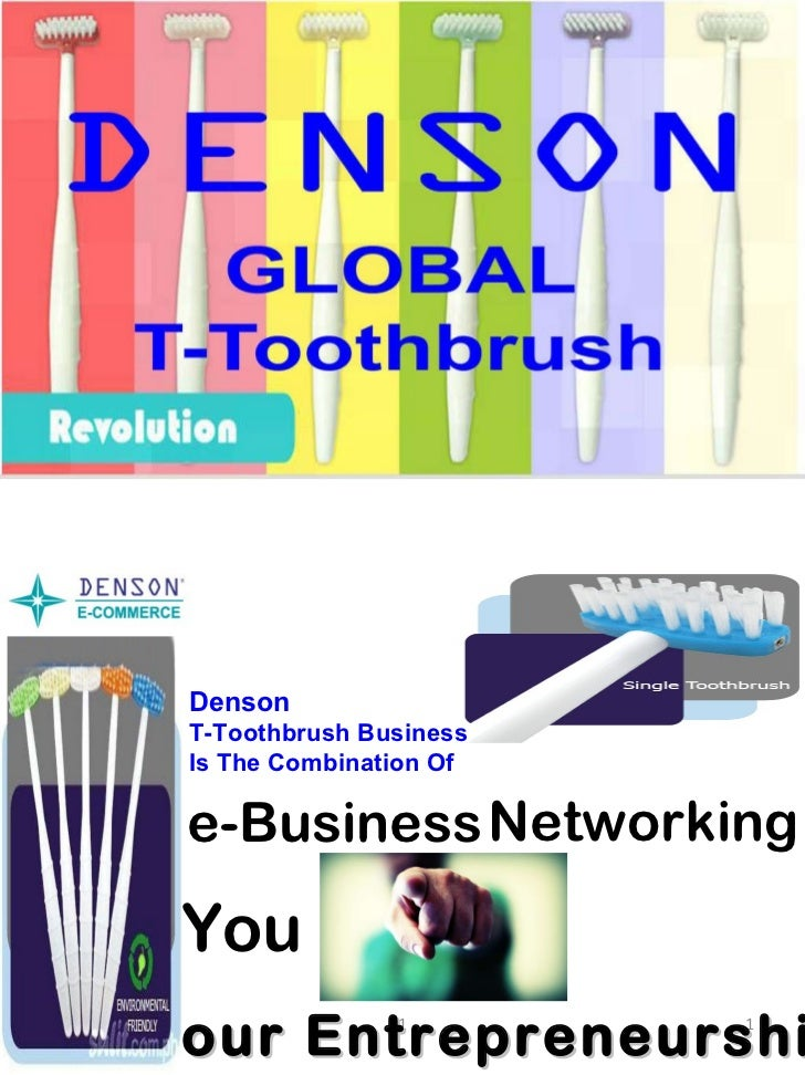 e-Business Networking You Your Entrepreneurship Denson  T-Toothbrush Business Is The Combination Of