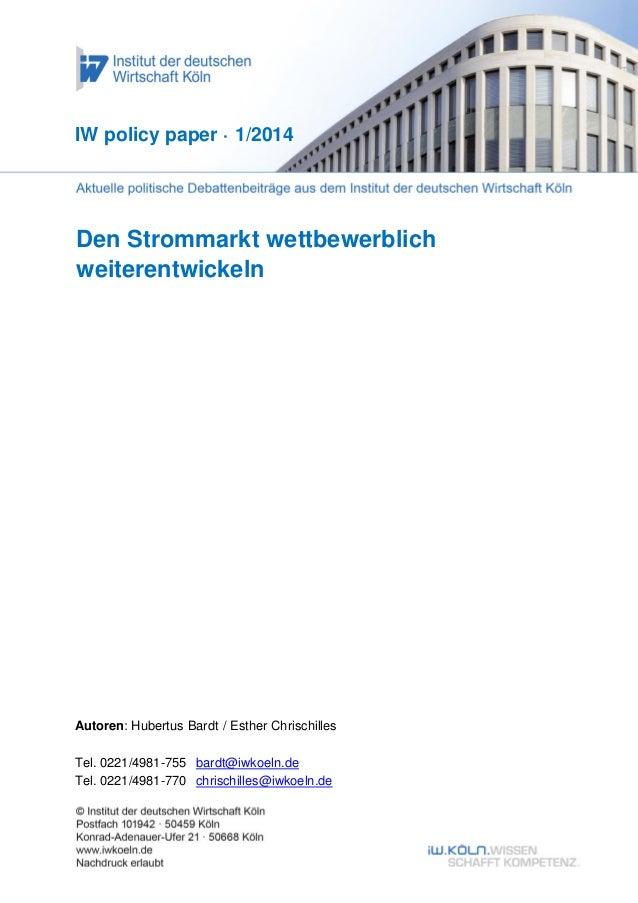 IW policy paper · 1/2014  Den Strommarkt wettbewerblich weiterentwickeln  Autoren: Hubertus Bardt / Esther Chrischilles Te...