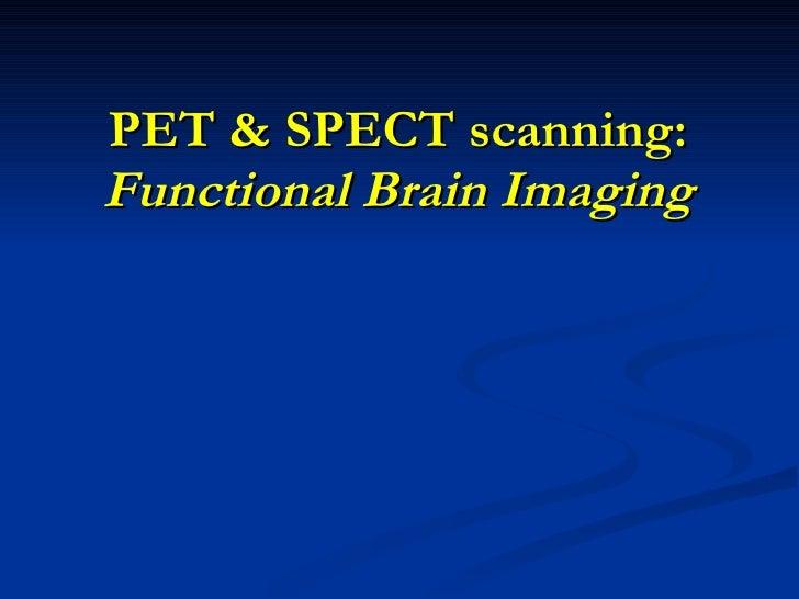 PET & SPECT scanning: Functional Brain Imaging