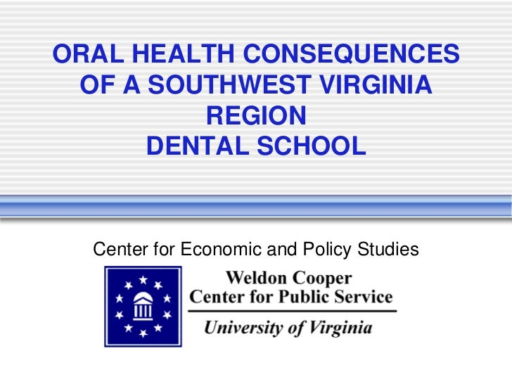 ORAL HEALTH CONSEQUENCES OF A SOUTHWEST VIRGINIA         REGION      DENTAL SCHOOL  Center for Economic and Policy Studies