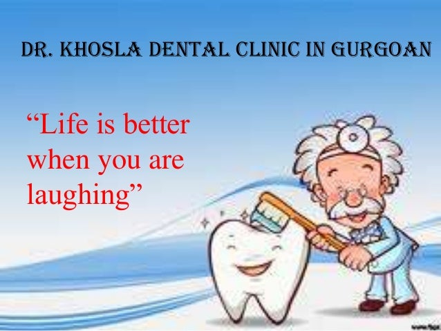 """Dr. Khosla Dental Clinic in Gurgoan  """"Life is better when you are laughing"""""""