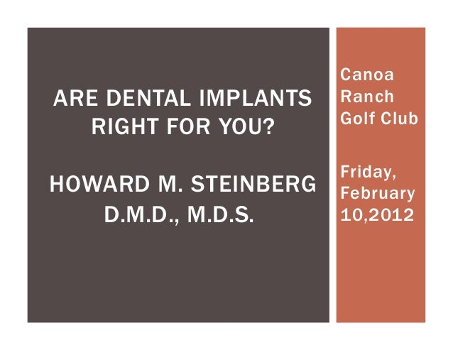CanoaARE DENTAL IMPLANTS   Ranch                      Golf Club  RIGHT FOR YOU?                      Friday,HOWARD M. STEI...