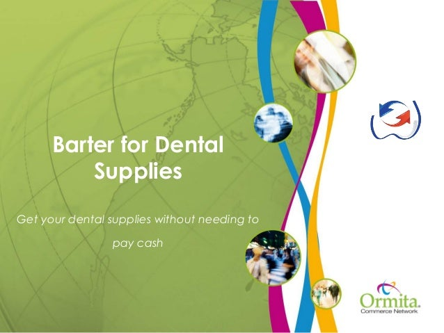 Barter for Dental Supplies Get your dental supplies without needing to pay cash