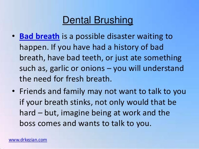 Dental Brushing • Bad breath is a possible disaster waiting to   happen. If you have had a history of bad   breath, have b...