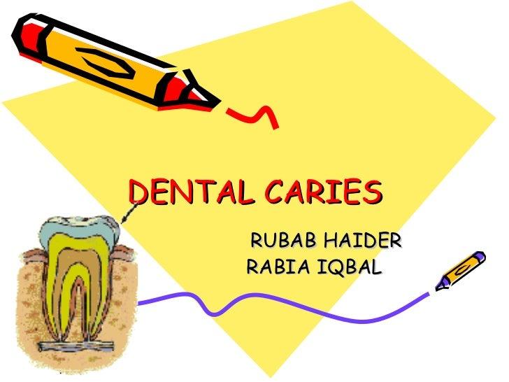 DENTAL CARIES RUBAB HAIDER RABIA IQBAL