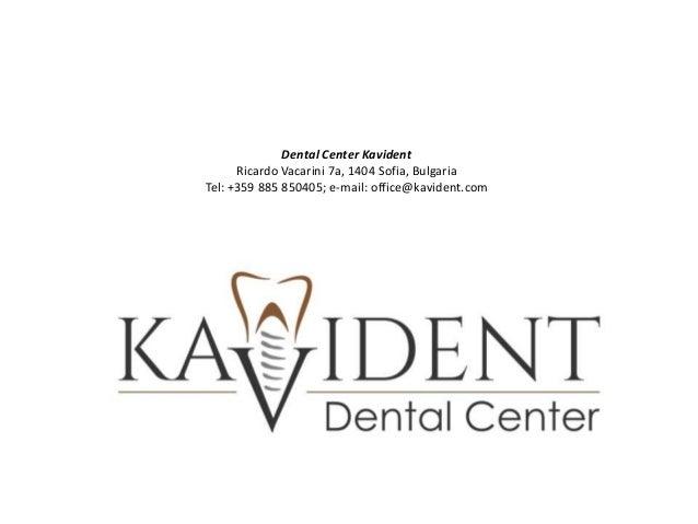 Dental Center Kavident Ricardo Vacarini 7a, 1404 Sofia, Bulgaria Tel: +359 885 850405; e-mail: office@kavident.com