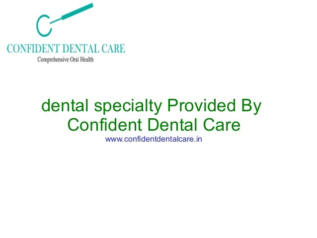 dental specialty Provided By Confident Dental Care www.confidentdentalcare.in