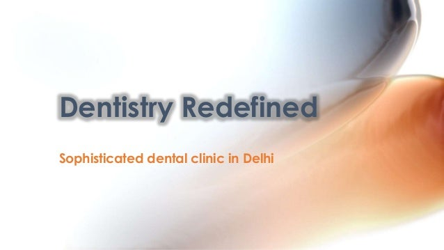 Dentistry Redefined Sophisticated dental clinic in Delhi