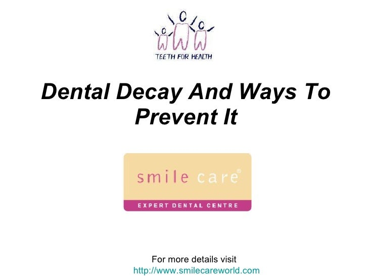 Dental Decay And Ways To Prevent It For more details visit  http://www.smilecareworld.com