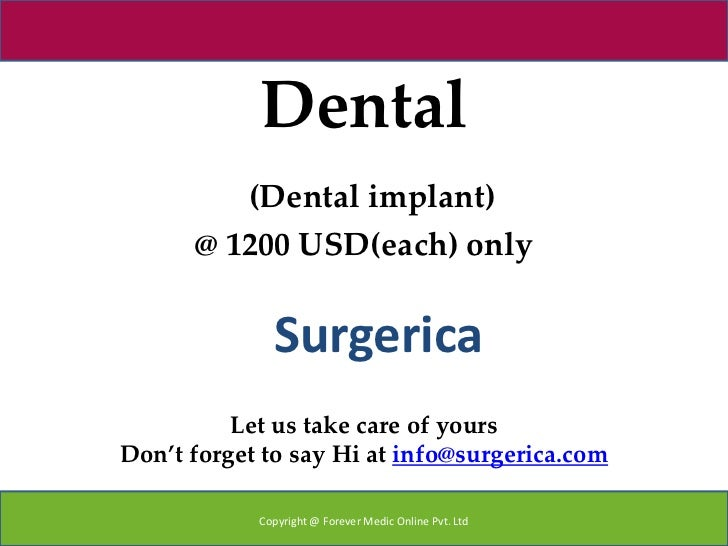 Dental         (Dental implant)      @ 1200 USD(each) only              Surgerica          Let us take care of yoursDon't ...