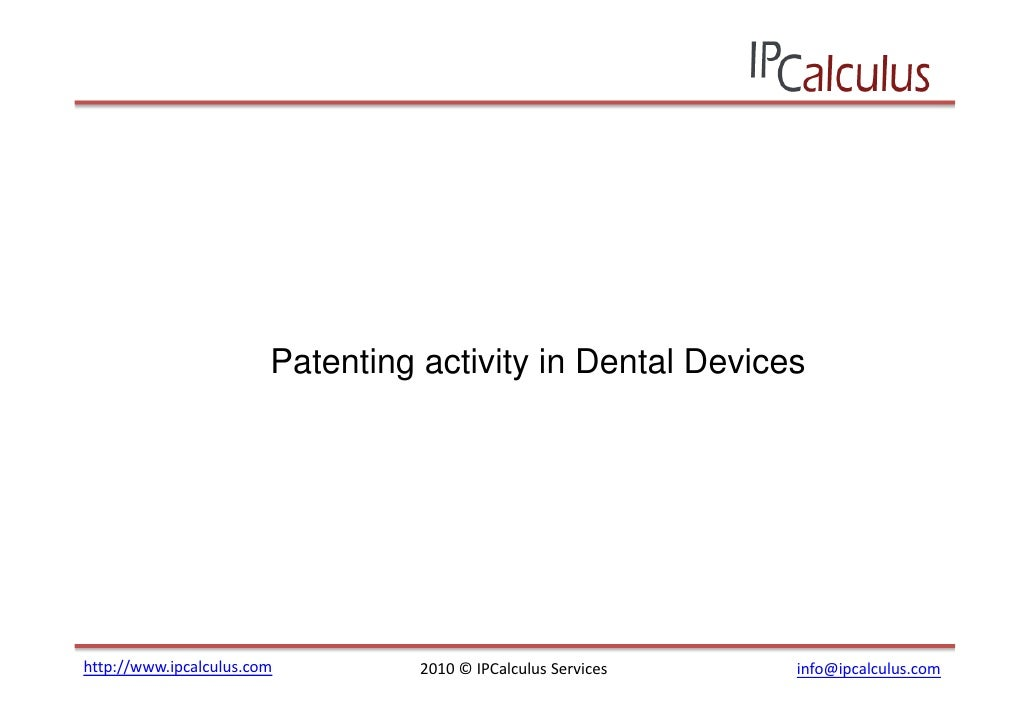 Patenting activity in Dental Devices     http://www.ipcalculus.com         2010 © IPCalculus Services   info@ipcalculus.com
