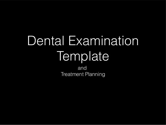 Dental Examination Template and Treatment Planning