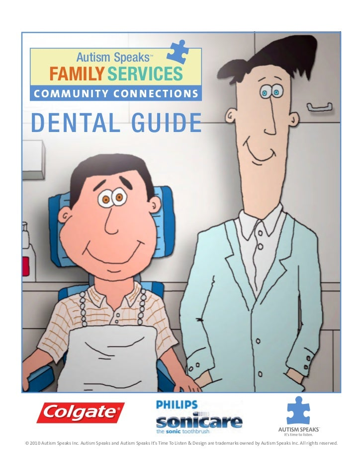autism Speaks                      ™           FAMILY SERVICES    COMMU N ITY CON N ECTIONS  Dental Guide© 2010 Autism Spe...