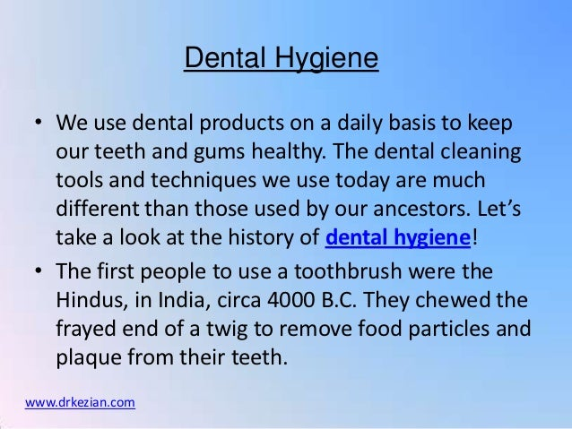 Dental Hygiene • We use dental products on a daily basis to keep   our teeth and gums healthy. The dental cleaning   tools...
