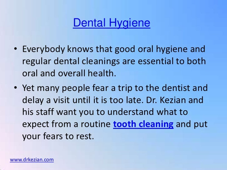 Dental Hygiene • Everybody knows that good oral hygiene and   regular dental cleanings are essential to both   oral and ov...