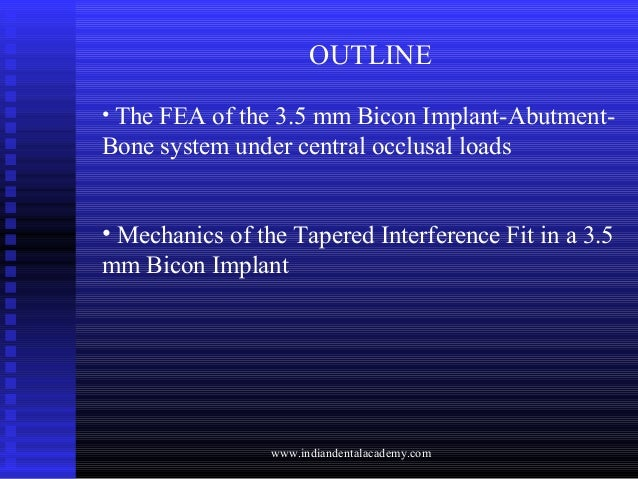 OUTLINE • The FEA of the 3.5 mm Bicon Implant-Abutment- Bone system under central occlusal loads • Mechanics of the Tapere...