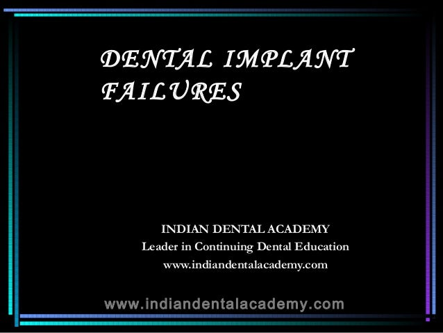 DENTAL IMPLANTFAILURES       INDIAN DENTAL ACADEMY    Leader in Continuing Dental Education       www.indiandentalacademy....