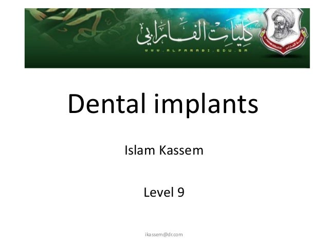 Dental implants    Islam Kassem      Level 9       ikassem@dr.com
