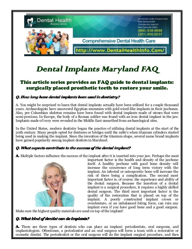 Dental Implants Maryland FAQ This article series provides an FAQ guide to dental implants: surgically placed prosthetic te...
