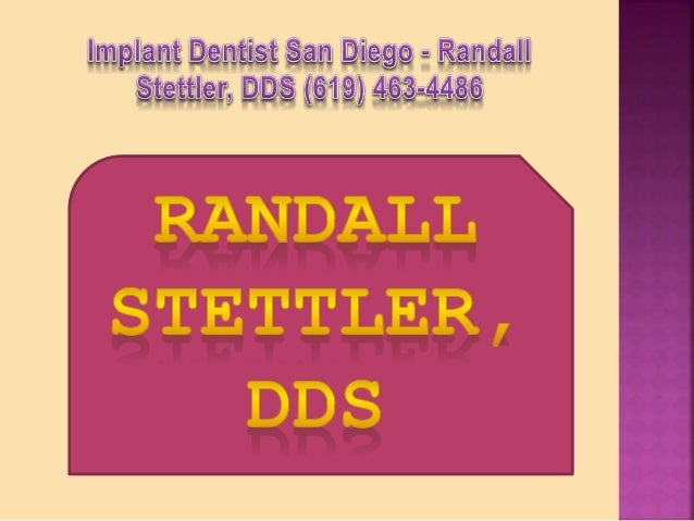 Implant Dentist San Diego - Randall Stettler, DDS (619) 463-4486