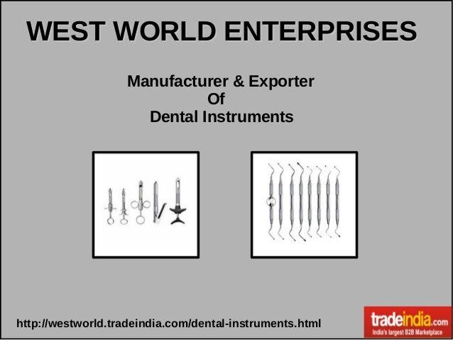 Manufacturer & Exporter Of Dental Instruments http://westworld.tradeindia.com/dental-instruments.html WEST WORLD ENTERPRIS...