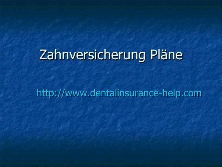 Zahnversicherung Pläne http://www.dentalinsurance-help.com