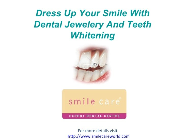 Dress Up Your Smile With Dental Jewelery And Teeth Whitening For more details visit  http:// www.smilecareworld.com