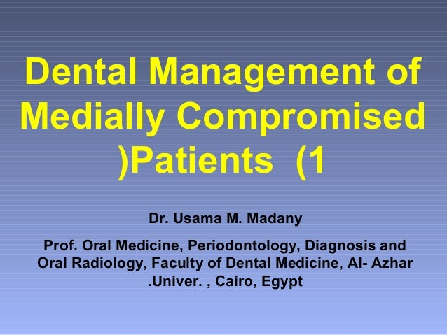 Dental Management of Medially Compromised (Patients (1 Dr. Usama M. Madany Prof. Oral Medicine, Periodontology, Diagnosis ...
