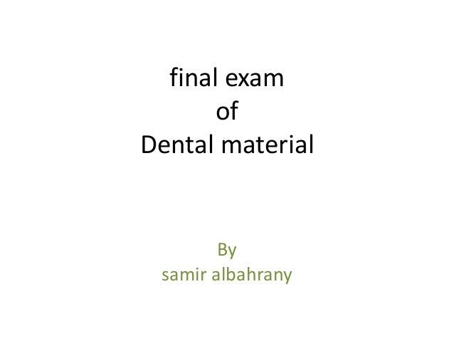final exam of Dental material By samir albahrany