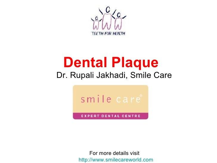 Dental Plaque   Dr. Rupali Jakhadi, Smile Care For more details visit  http://www.smilecareworld.com