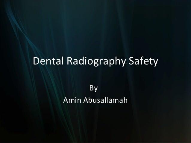 Dental Radiography Safety            By      Amin Abusallamah