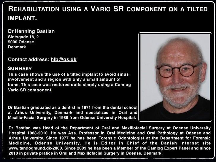 REHABILITATION USING A VARIO SR COMPONENT ON A TILTEDIMPLANT.Dr Henning BastianSlotsgade 18, 2.5000 OdenseDenmarkContact a...