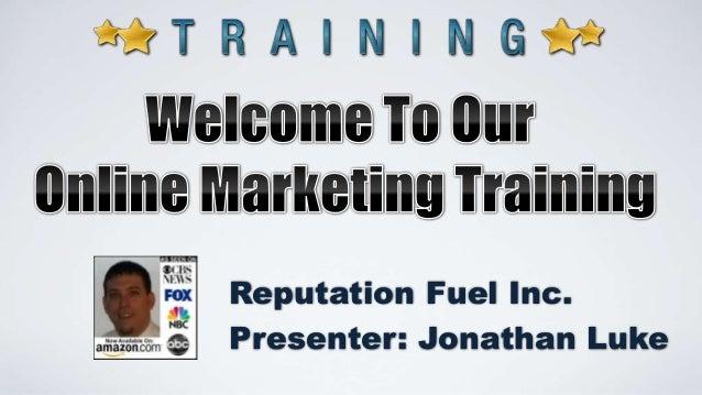 Reputation Fuel Inc. Presenter: Jonathan Luke