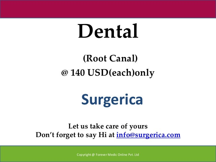 Dental            (Root Canal)       @ 140 USD(each)only              Surgerica          Let us take care of yoursDon't fo...